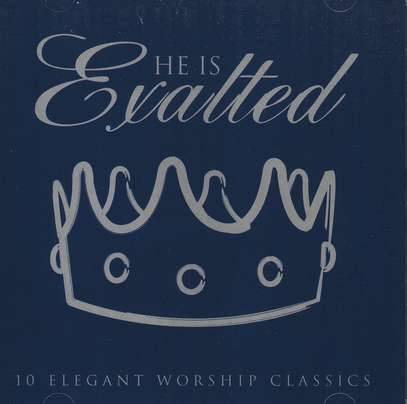He Is Exalted: 10 Elegant Worship Classics CD