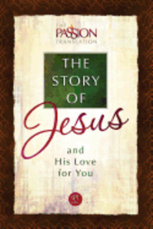 The Story of Jesus and His Love for You ( Passion Translation )
